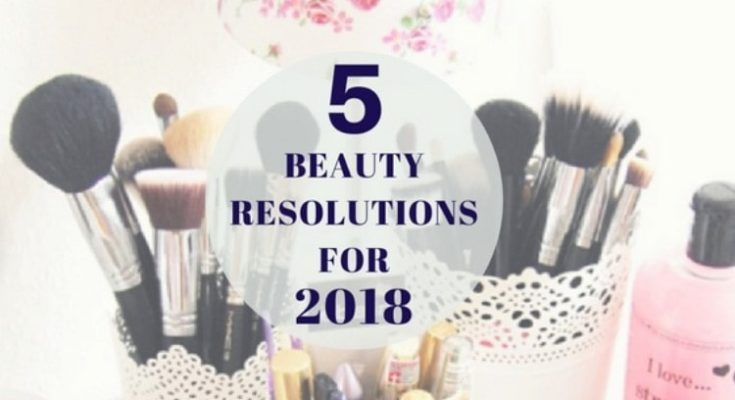 5 Beauty Resolutions For A Stunning 2018