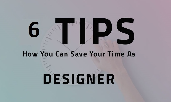 6 Graphic Design Tips to Save Your Time