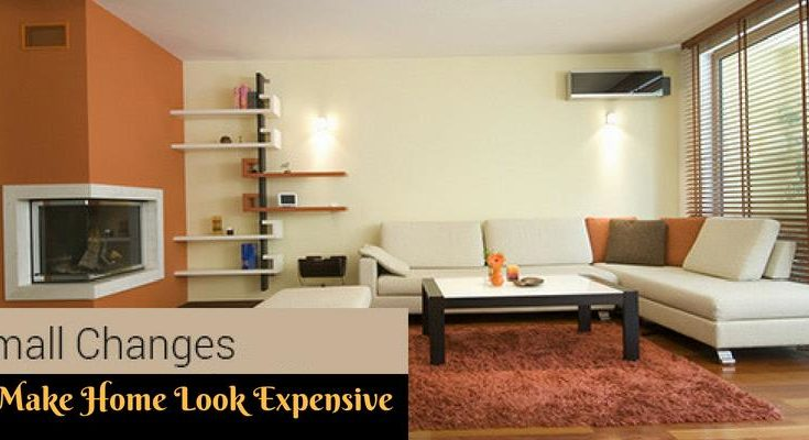 Small Changes to Make Home Look Expensive