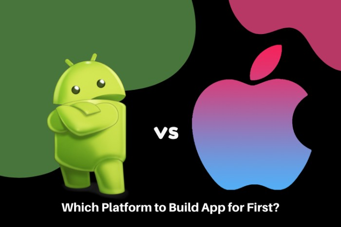 Android vs iOS: Which Platform to Build App for First?