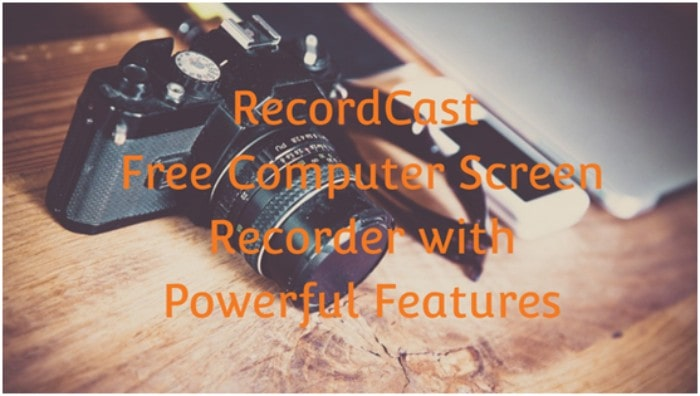RecordCast – Free Computer Screen Recorder with Powerful Features