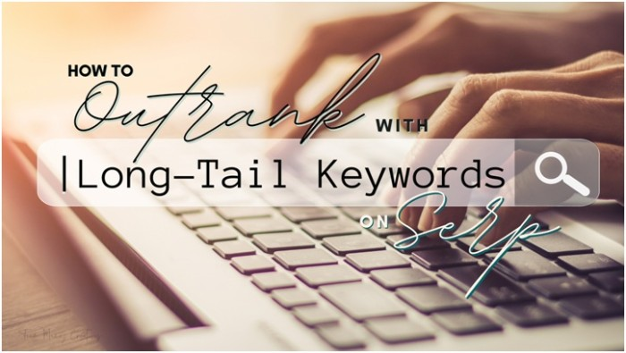 Long-Tail Keywords and How to Outrank Your Competition on SERP