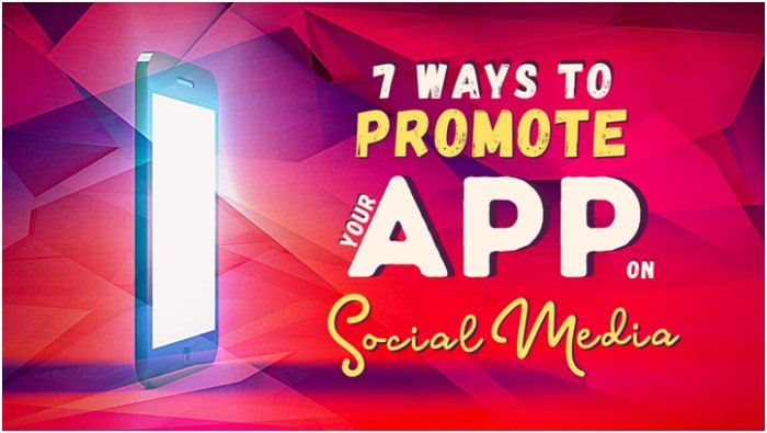 7 Ways to Promote Your App On Social Media